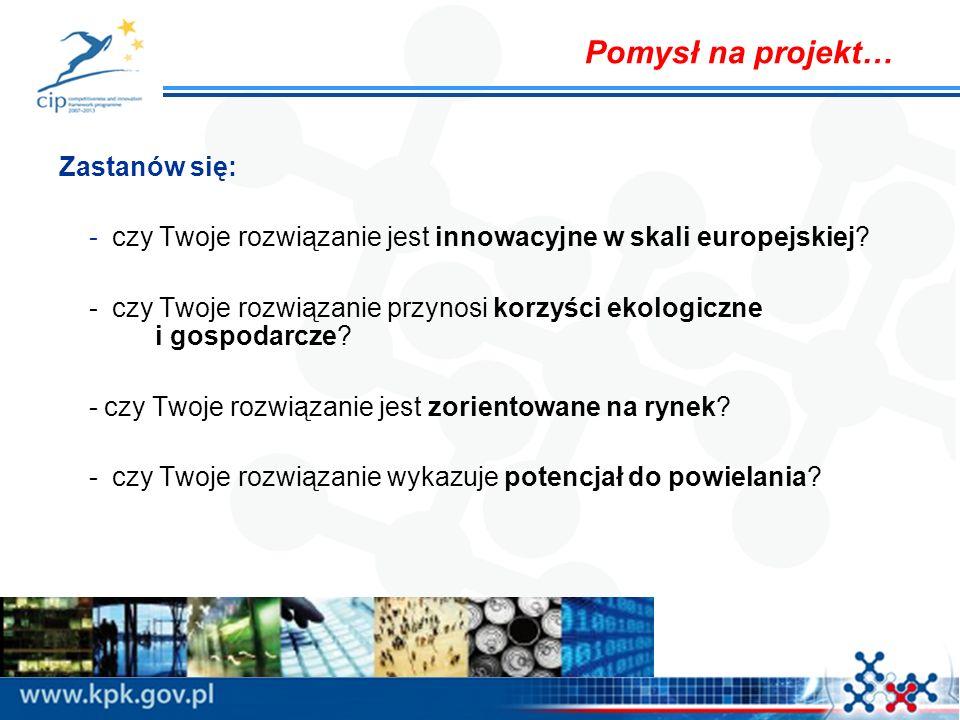 Zastanów się: - czy Twoje rozwiązanie jest innowacyjne w skali europejskiej? - czy Twoje rozwiązanie przynosi korzyści ekologiczne i gospodarcze? - cz