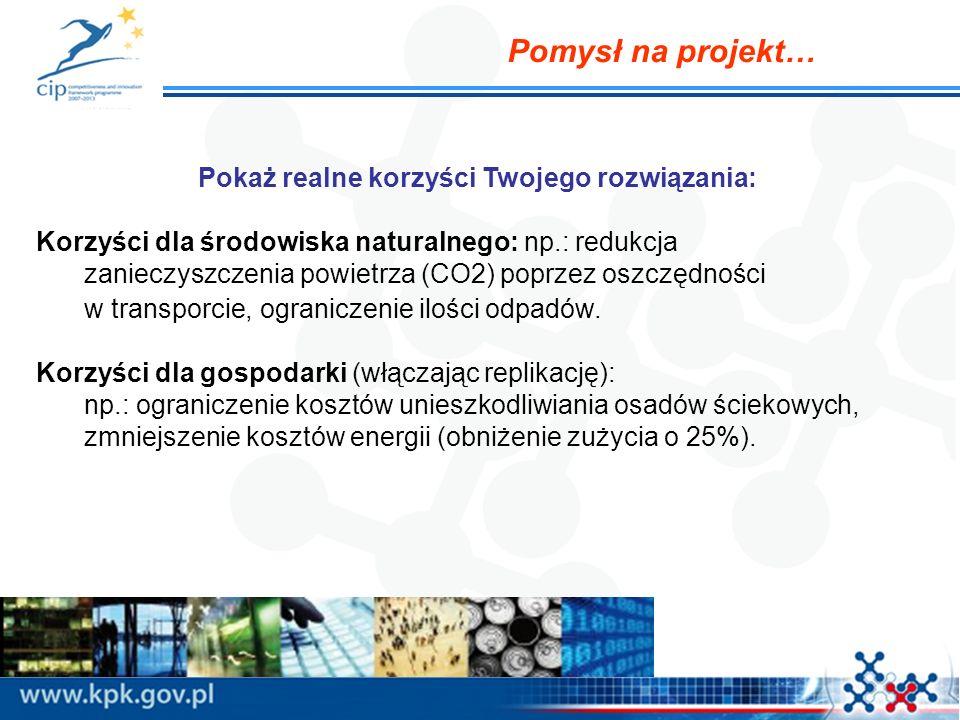 Pokaż realne korzyści Twojego rozwiązania: Korzyści dla środowiska naturalnego: np.: redukcja zanieczyszczenia powietrza (CO2) poprzez oszczędności w