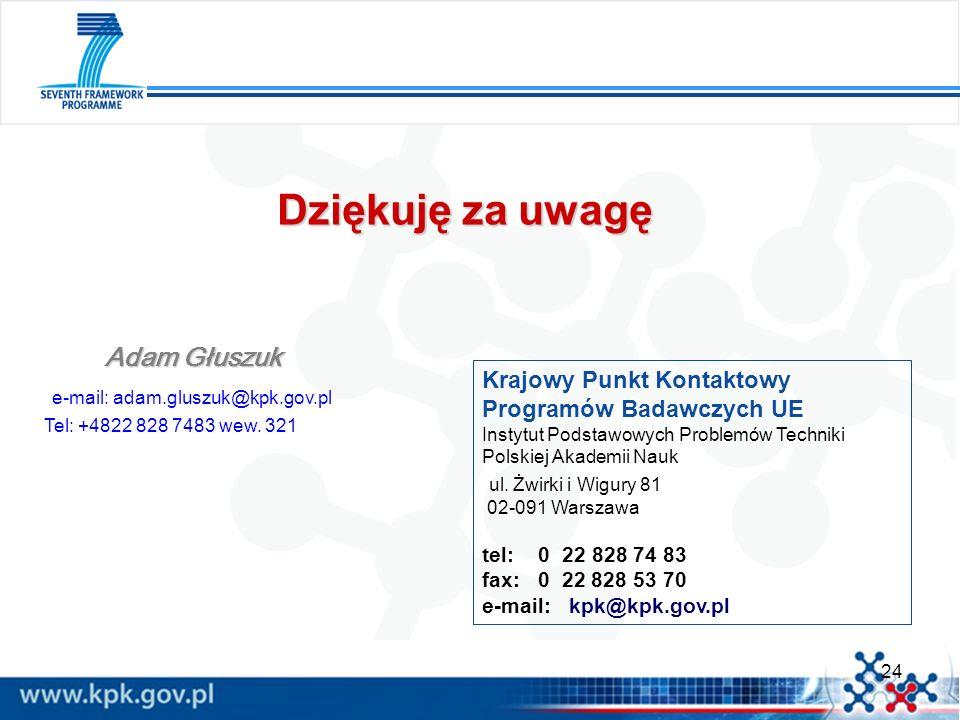 24 Krajowy Punkt Kontaktowy Programów Badawczych UE Instytut Podstawowych Problemów Techniki Polskiej Akademii Nauk ul. Żwirki i Wigury 81 02-091 Wars