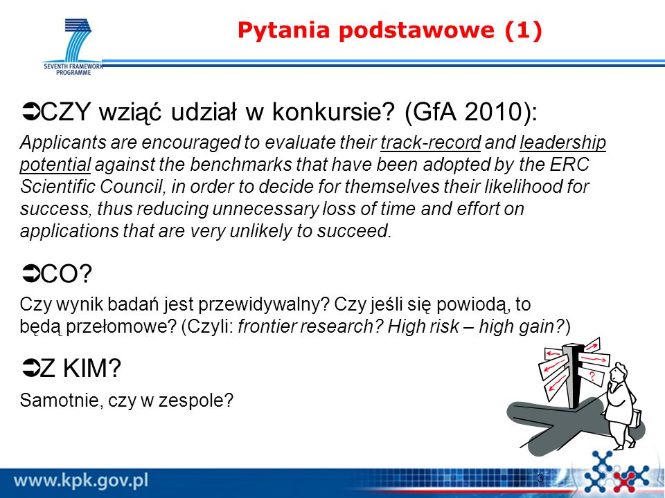 3 Pytania podstawowe (1) CZY wziąć udział w konkursie? (GfA 2010): Applicants are encouraged to evaluate their track-record and leadership potential a