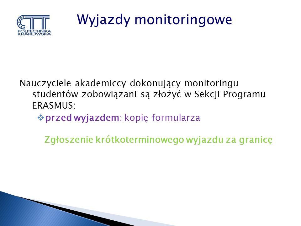 Nauczyciele akademiccy dokonujący monitoringu studentów zobowiązani są złożyć w Sekcji Programu ERASMUS: przed wyjazdem: kopię formularza Zgłoszenie krótkoterminowego wyjazdu za granicę Wyjazdy monitoringowe