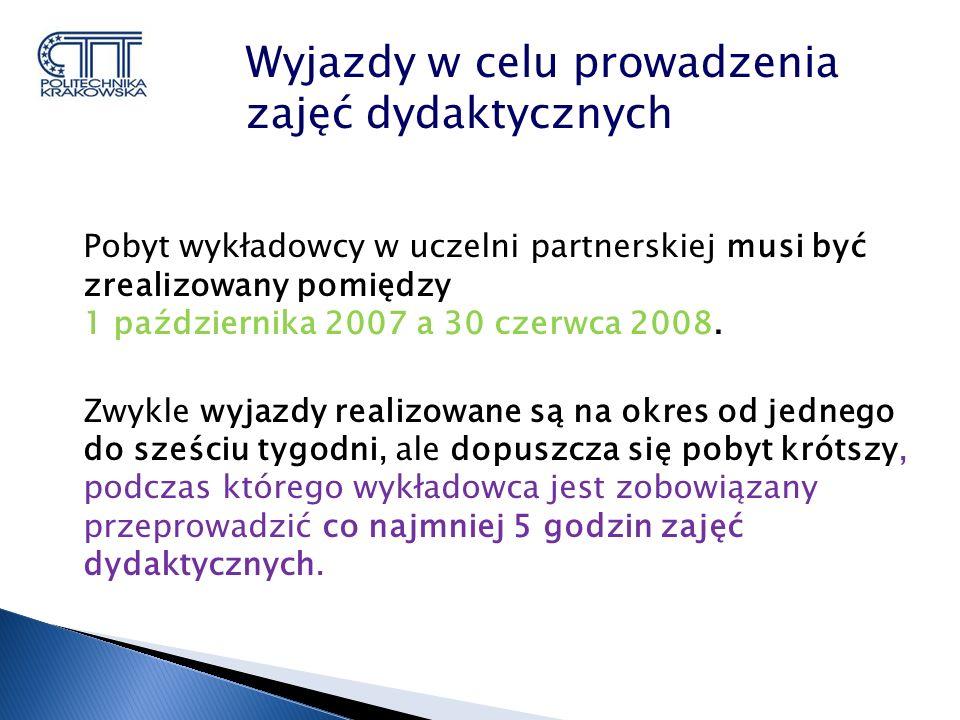 Pobyt wykładowcy w uczelni partnerskiej musi być zrealizowany pomiędzy 1 października 2007 a 30 czerwca 2008.