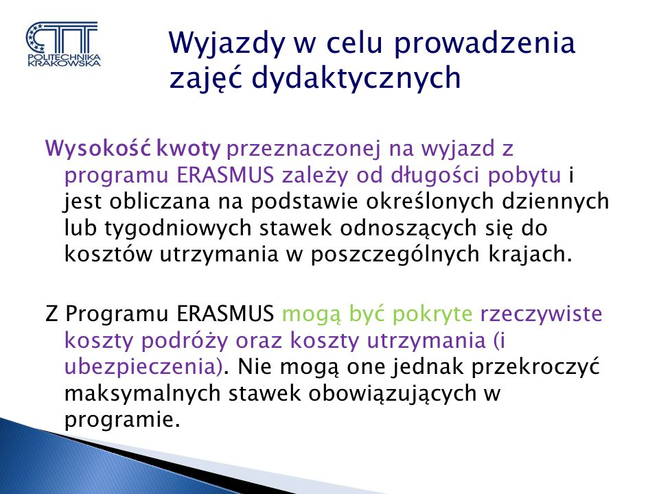 Wysokość kwoty przeznaczonej na wyjazd z programu ERASMUS zależy od długości pobytu i jest obliczana na podstawie określonych dziennych lub tygodniowych stawek odnoszących się do kosztów utrzymania w poszczególnych krajach.