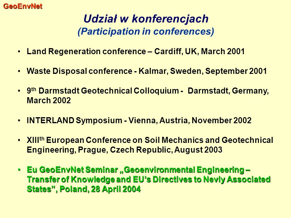 Udział w konferencjach (Participation in conferences) Land Regeneration conference – Cardiff, UK, March 2001 Waste Disposal conference - Kalmar, Swede
