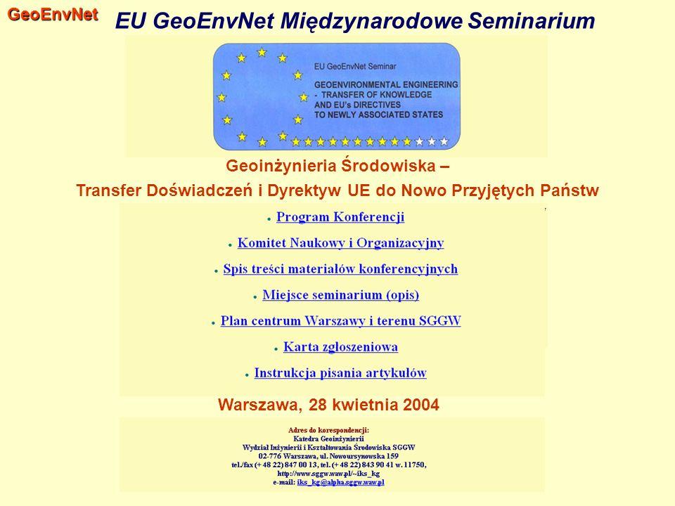 EU GeoEnvNet Międzynarodowe SeminariumGeoEnvNet Geoinżynieria Środowiska – Transfer Doświadczeń i Dyrektyw UE do Nowo Przyjętych Państw Warszawa, 28 kwietnia 2004