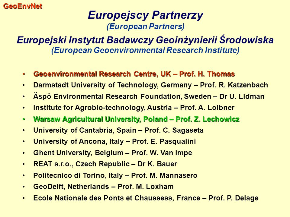 Europejscy Partnerzy (European Partners) Geoenvironmental Research Centre, UK – Prof. H. ThomasGeoenvironmental Research Centre, UK – Prof. H. Thomas