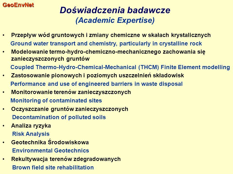 Doświadczenia badawcze (Academic Expertise) Przepływ wód gruntowych i zmiany chemiczne w skałach krystalicznych Ground water transport and chemistry, particularly in crystalline rock Modelowanie termo-hydro-chemiczno-mechanicznego zachowania się zanieczyszczonych gruntów Coupled Thermo-Hydro-Chemical-Mechanical (THCM) Finite Element modelling Zastosowanie pionowych i poziomych uszczelnień składowisk Performance and use of engineered barriers in waste disposal Monitorowanie terenów zanieczyszczonych Monitoring of contaminated sites Oczyszczanie gruntów zanieczyszczonych Decontamination of polluted soils Analiza ryzyka Risk Analysis Geotechnika Środowiskowa Environmental Geotechnics Rekultywacja terenów zdegradowanych Brown field site rehabilitationGeoEnvNet