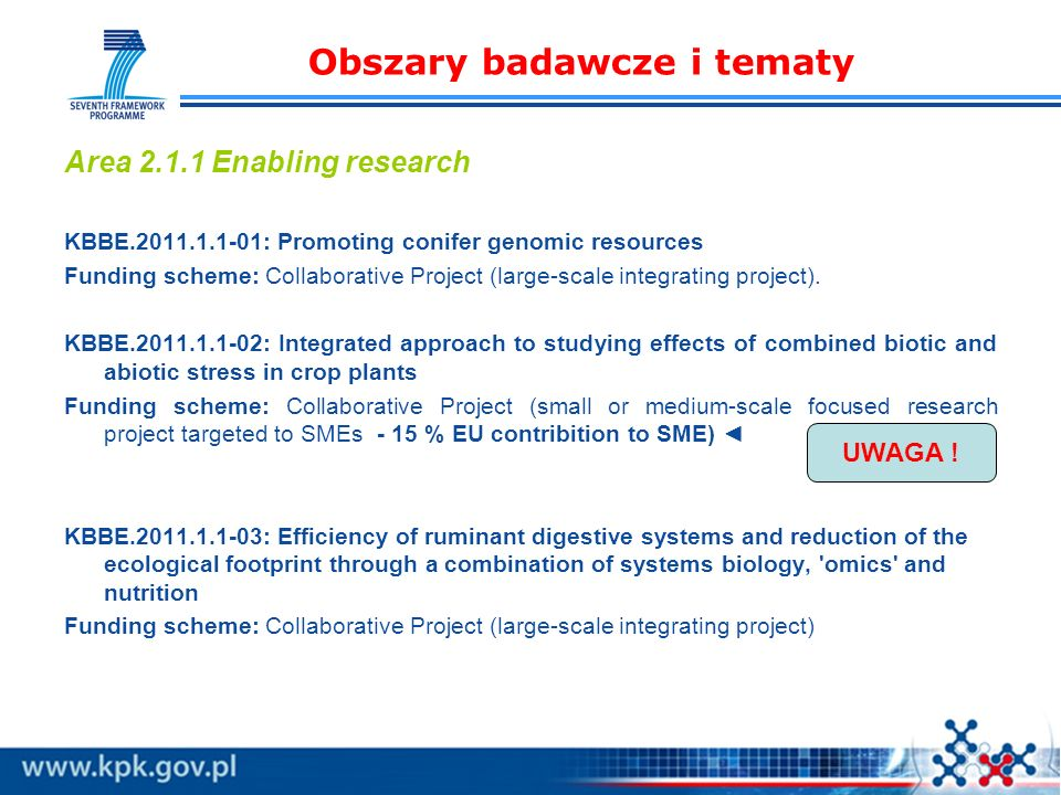 Obszary badawcze i tematy Area 2.1.1 Enabling research KBBE.2011.1.1-01: Promoting conifer genomic resources Funding scheme: Collaborative Project (large-scale integrating project).