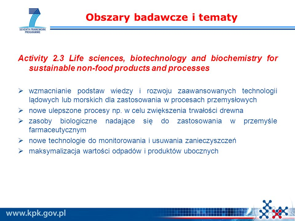 Obszary badawcze i tematy Activity 2.3 Life sciences, biotechnology and biochemistry for sustainable non-food products and processes wzmacnianie podst