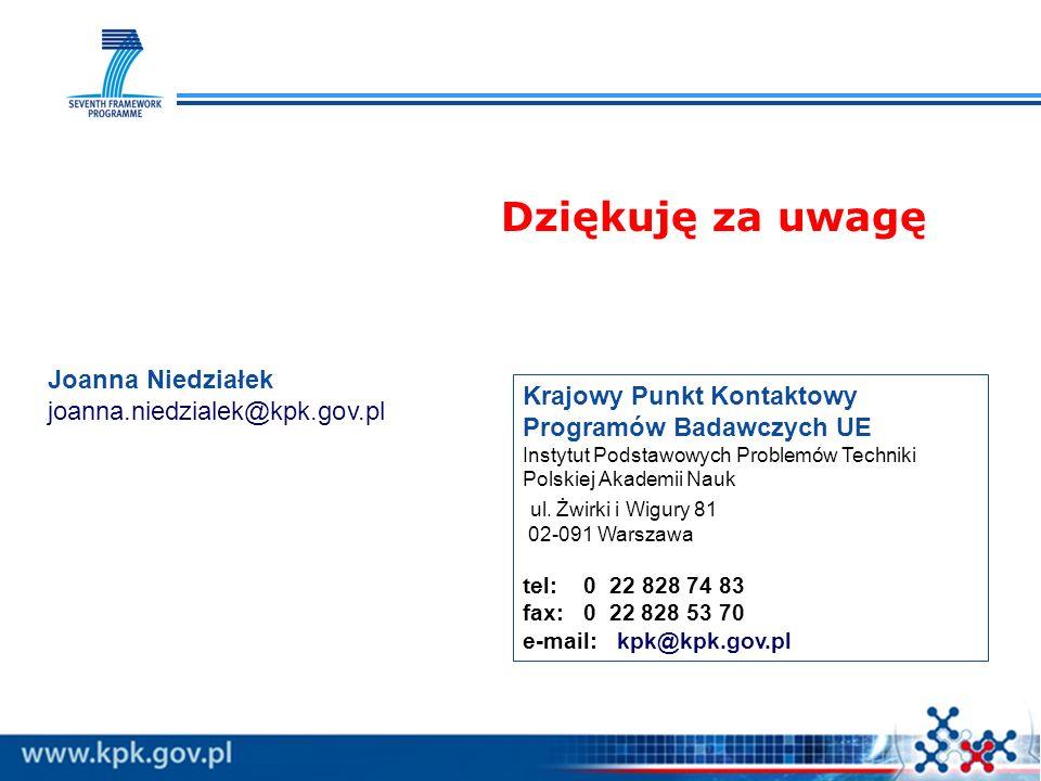 Dziękuję za uwagę Krajowy Punkt Kontaktowy Programów Badawczych UE Instytut Podstawowych Problemów Techniki Polskiej Akademii Nauk ul.