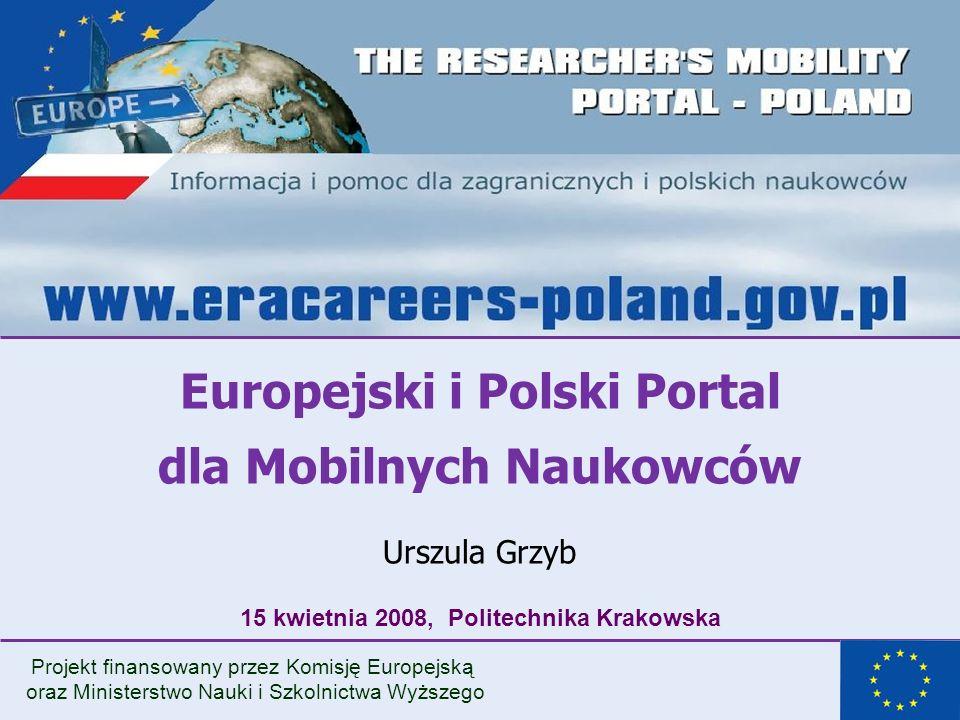 Europejski i Polski Portal dla Mobilnych Naukowców Urszula Grzyb 15 kwietnia 2008, Politechnika Krakowska Projekt finansowany przez Komisję Europejską oraz Ministerstwo Nauki i Szkolnictwa Wyższego