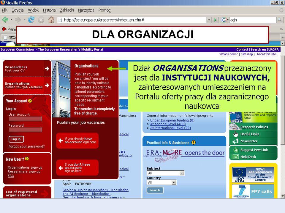 Dział ORGANISATIONS przeznaczony jest dla INSTYTUCJI NAUKOWYCH, zainteresowanych umieszczeniem na Portalu oferty pracy dla zagranicznego naukowca DLA ORGANIZACJI