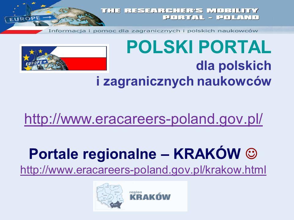 POLSKI PORTAL dla polskich i zagranicznych naukowców http://www.eracareers-poland.gov.pl/ Portale regionalne – KRAKÓW http://www.eracareers-poland.gov.pl/krakow.html