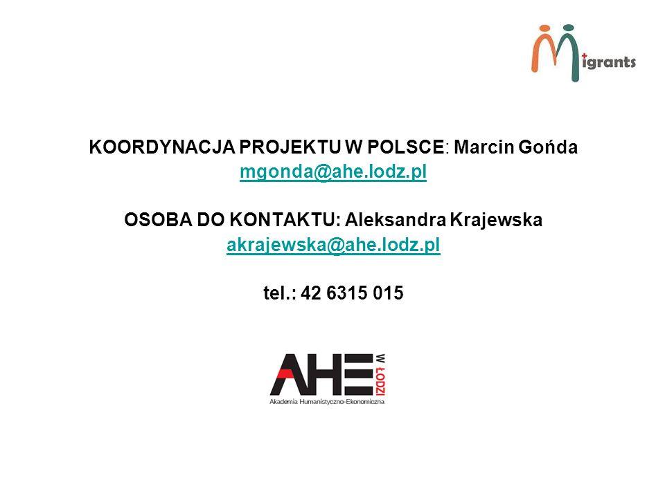 KOORDYNACJA PROJEKTU W POLSCE: Marcin Gońda mgonda@ahe.lodz.pl OSOBA DO KONTAKTU: Aleksandra Krajewska akrajewska@ahe.lodz.pl tel.: 42 6315 015