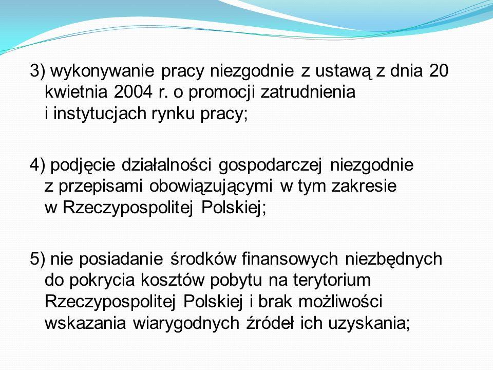 3) wykonywanie pracy niezgodnie z ustawą z dnia 20 kwietnia 2004 r. o promocji zatrudnienia i instytucjach rynku pracy; 4) podjęcie działalności gospo