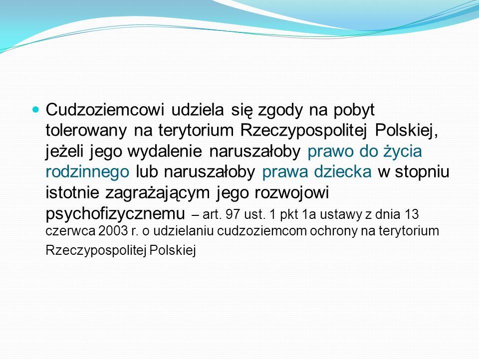 Cudzoziemcowi udziela się zgody na pobyt tolerowany na terytorium Rzeczypospolitej Polskiej, jeżeli jego wydalenie naruszałoby prawo do życia rodzinne