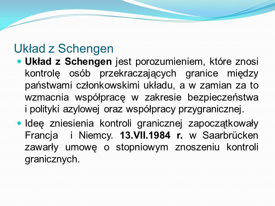 Układ z Schengen Układ z Schengen jest porozumieniem, które znosi kontrolę osób przekraczających granice między państwami członkowskimi układu, a w za