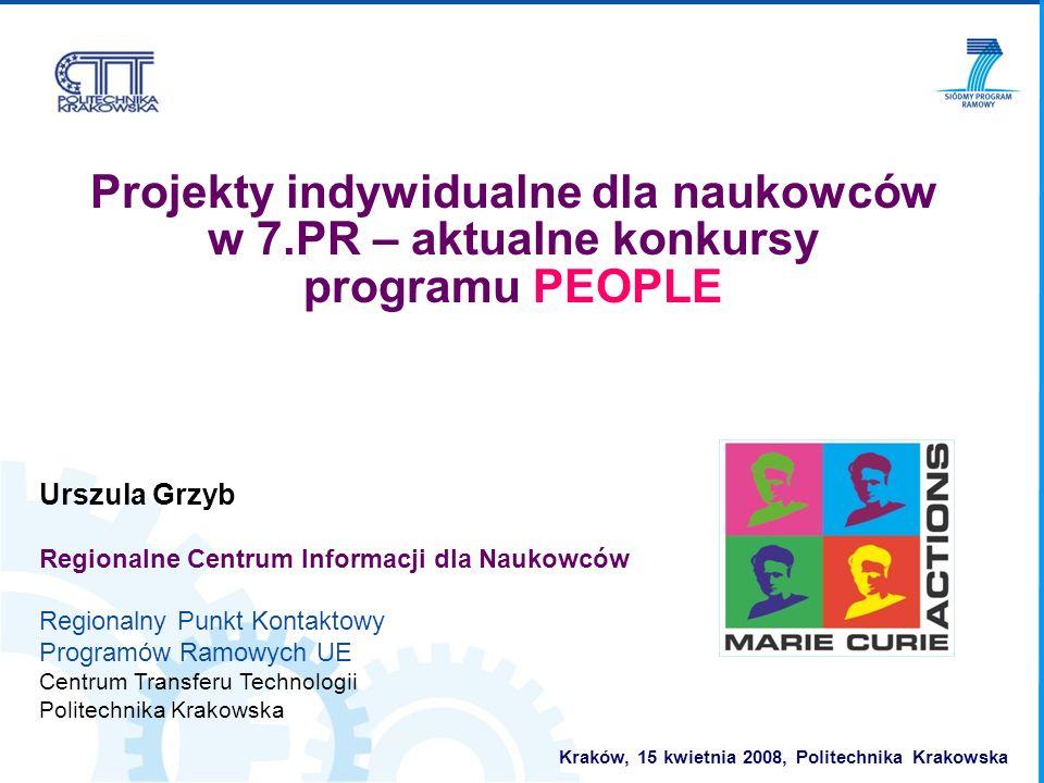 Projekty indywidualne dla naukowców w 7.PR – aktualne konkursy programu PEOPLE Urszula Grzyb Regionalne Centrum Informacji dla Naukowców Regionalny Pu