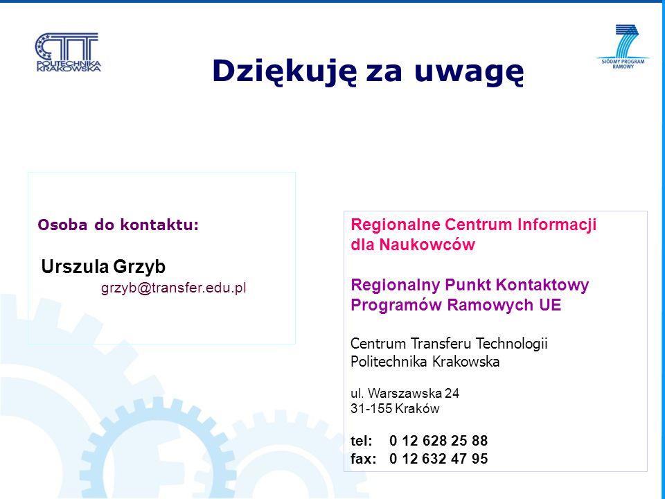 Osoba do kontaktu: Urszula Grzyb grzyb@transfer.edu.pl Regionalne Centrum Informacji dla Naukowców Regionalny Punkt Kontaktowy Programów Ramowych UE C