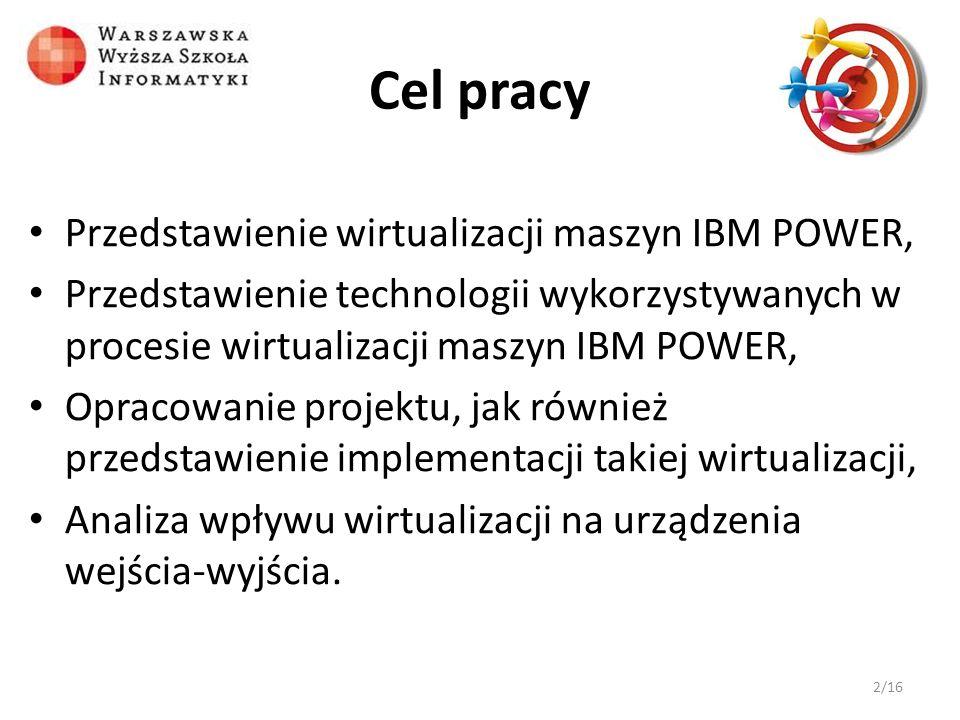 Cel pracy Przedstawienie wirtualizacji maszyn IBM POWER, Przedstawienie technologii wykorzystywanych w procesie wirtualizacji maszyn IBM POWER, Opraco