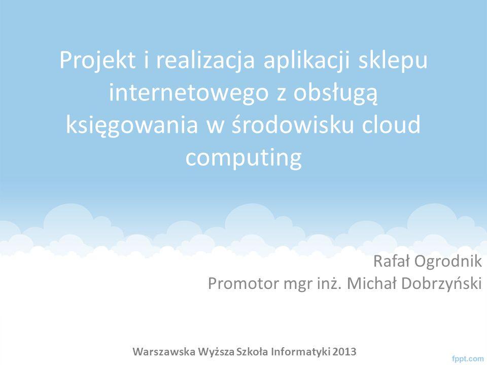 Architektura cloud Warstwa sprzętu System operacyjny Warstwa wirtualizacji Aplikacja System operacyjny Warstwa wirtualnego sprzętu Warszawska Wyższa Szkoła Informatyki 2013