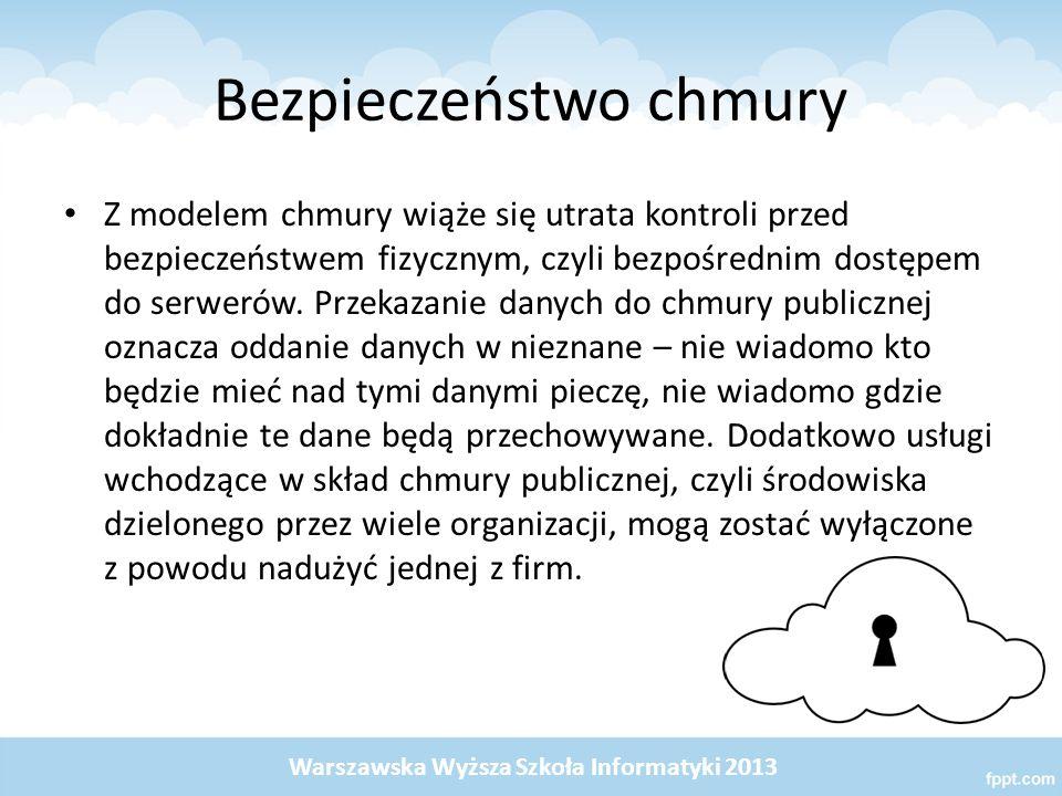 Bezpieczeństwo chmury Z modelem chmury wiąże się utrata kontroli przed bezpieczeństwem fizycznym, czyli bezpośrednim dostępem do serwerów. Przekazanie