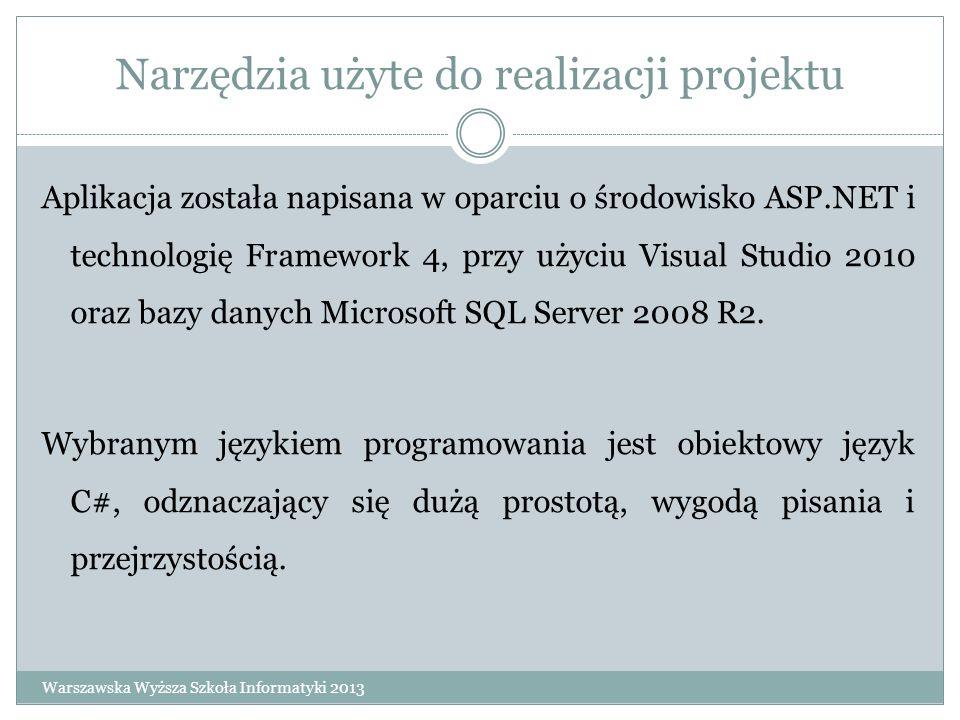 Narzędzia użyte do realizacji projektu Aplikacja została napisana w oparciu o środowisko ASP.NET i technologię Framework 4, przy użyciu Visual Studio