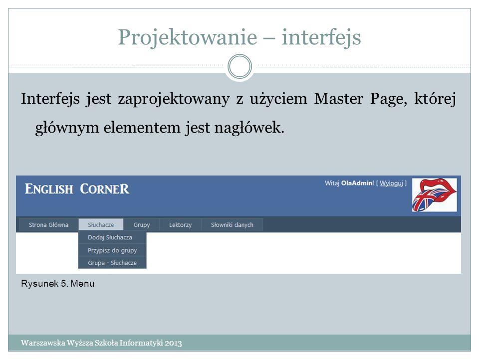 Projektowanie – interfejs Interfejs jest zaprojektowany z użyciem Master Page, której głównym elementem jest nagłówek. Warszawska Wyższa Szkoła Inform