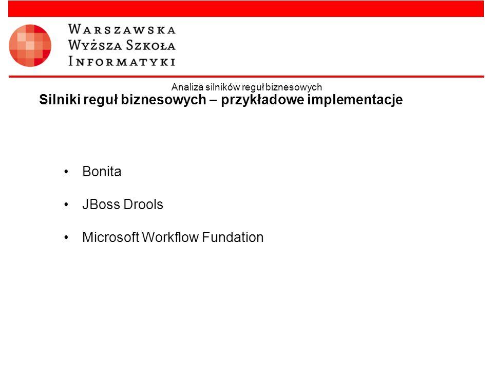 Bonita JBoss Drools Microsoft Workflow Fundation Silniki reguł biznesowych – przykładowe implementacje Analiza silników reguł biznesowych