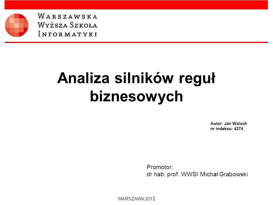 Analiza silników reguł biznesowych Promotor: dr hab. prof. WWSI Michał Grabowski WARSZAWA 2012 Autor: Jan Waloch nr indeksu: 4374