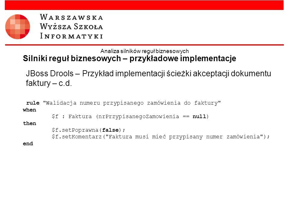 JBoss Drools – Przykład implementacji ścieżki akceptacji dokumentu faktury – c.d. Silniki reguł biznesowych – przykładowe implementacje Analiza silnik