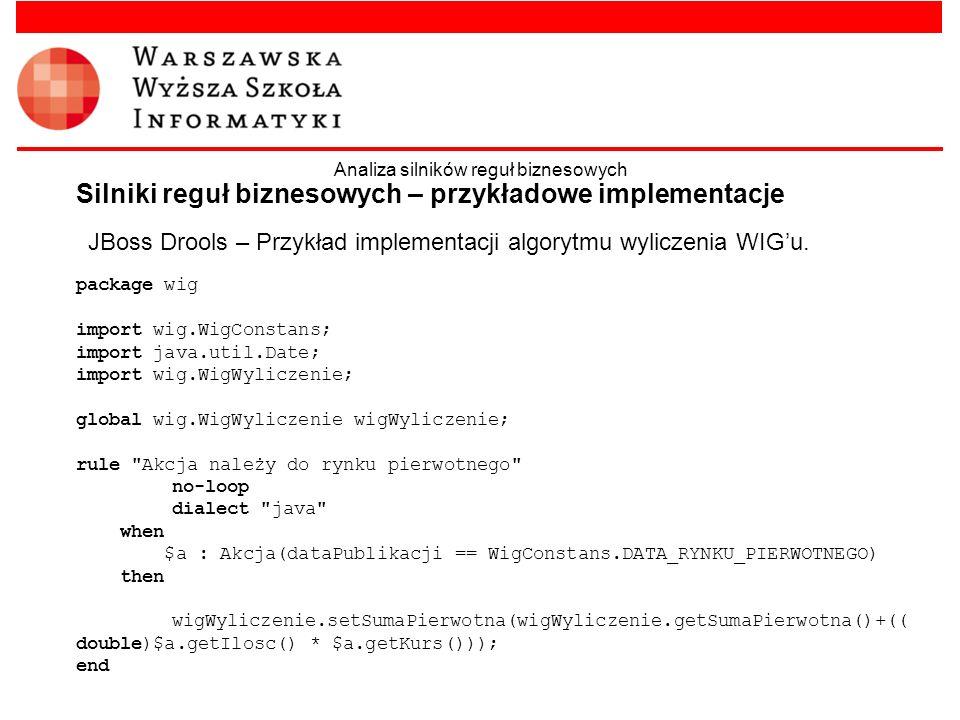 JBoss Drools – Przykład implementacji algorytmu wyliczenia WIGu. Silniki reguł biznesowych – przykładowe implementacje Analiza silników reguł biznesow