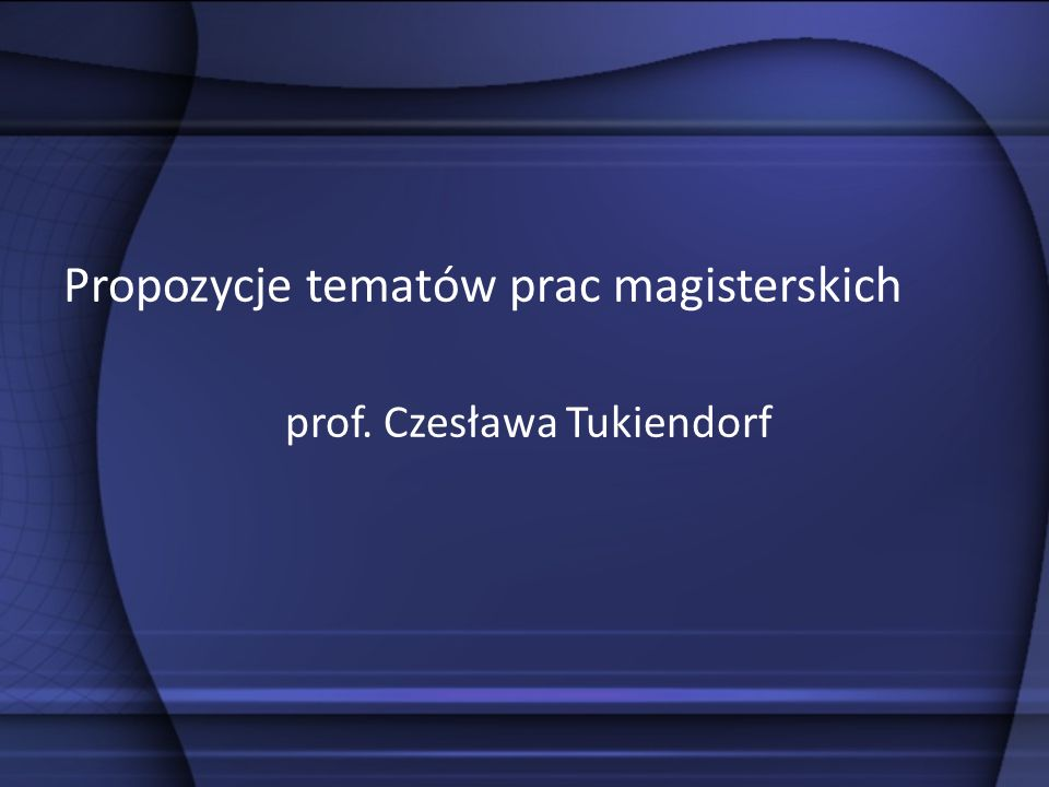 Propozycje tematów prac magisterskich prof. Czesława Tukiendorf