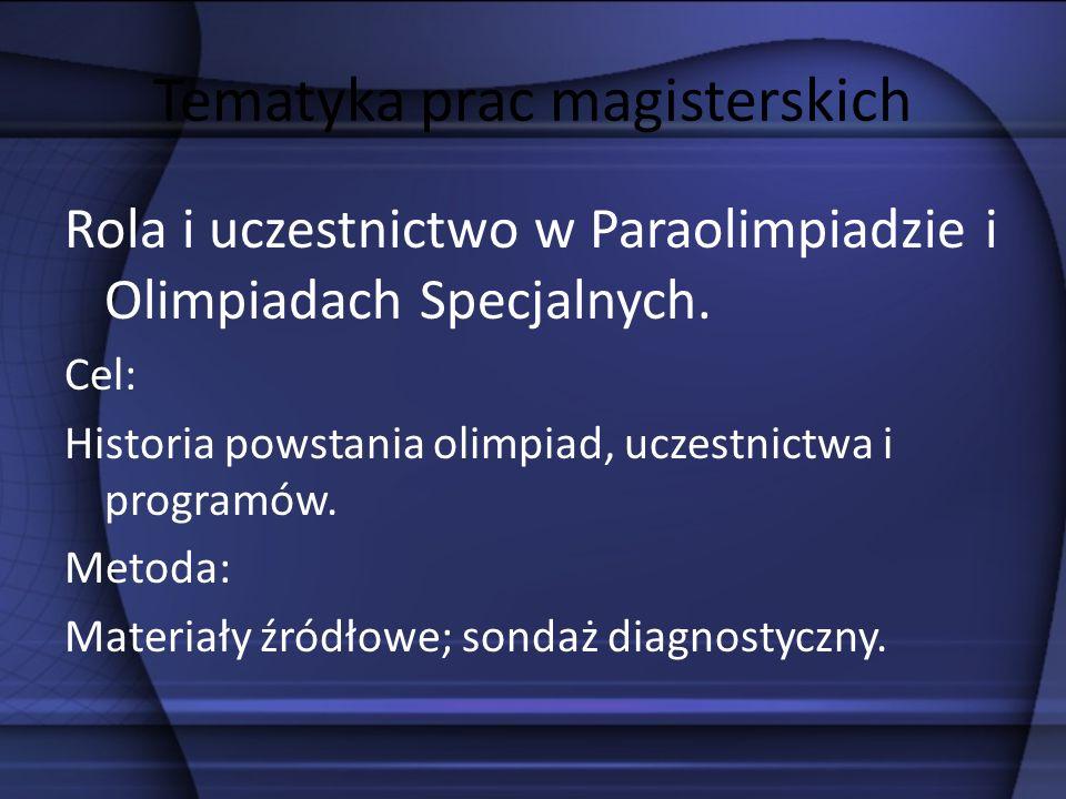 Tematyka prac magisterskich Aktywność i sprawność fizyczna osób sprawnych inaczej (intelektualnie i ruchowo) Cel: Zbadanie sprawności fizycznej o różnym poziomie intelektualnym i sprawnościowym.