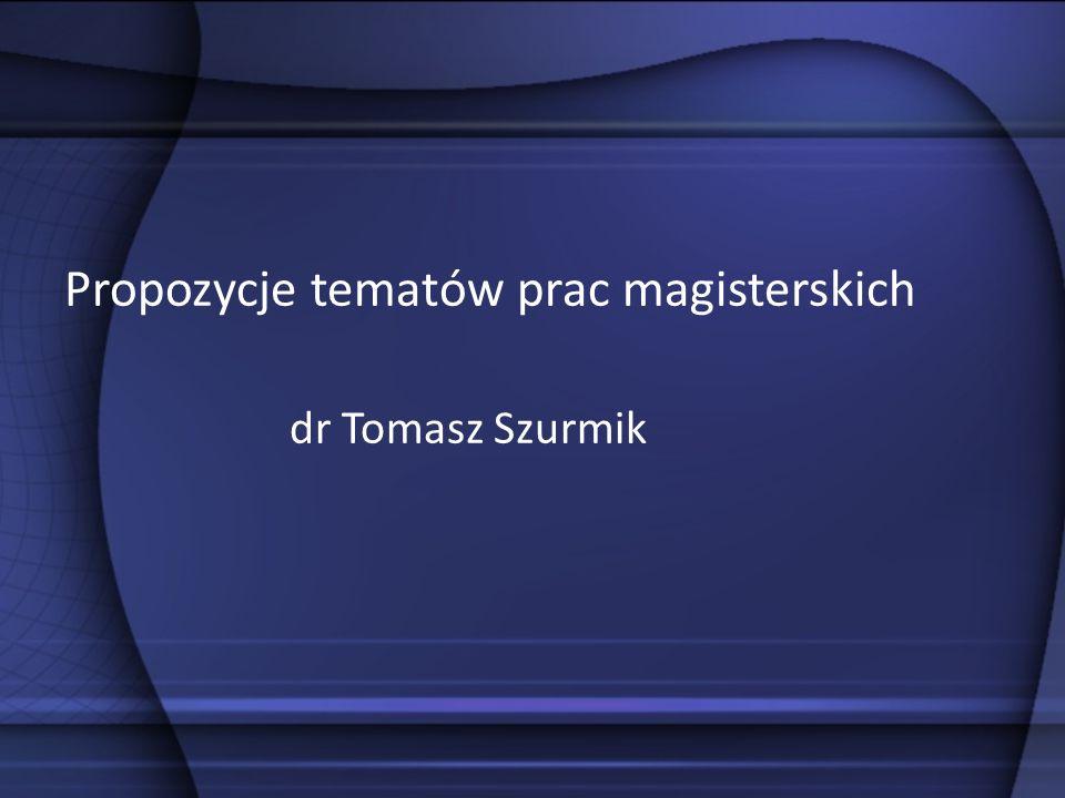 Propozycje tematów prac magisterskich dr Tomasz Szurmik