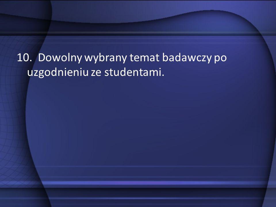 10. Dowolny wybrany temat badawczy po uzgodnieniu ze studentami.