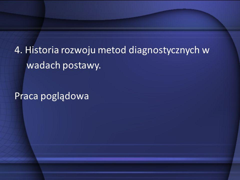 4. Historia rozwoju metod diagnostycznych w wadach postawy. Praca poglądowa