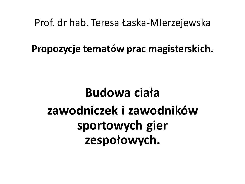 Prof.dr hab. Teresa Łaska-MIerzejewska Propozycje tematów prac magisterskich.