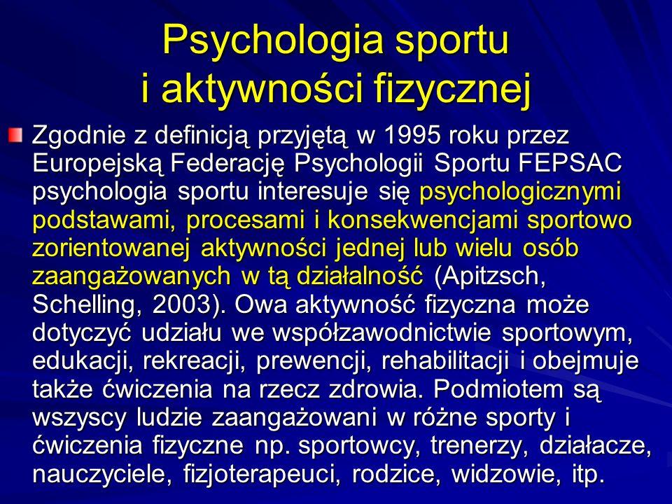 Psychologia sportu i aktywności fizycznej Zgodnie z definicją przyjętą w 1995 roku przez Europejską Federację Psychologii Sportu FEPSAC psychologia sp