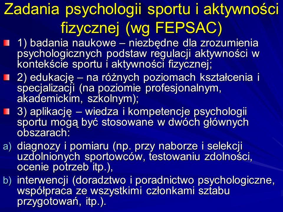 Zadania psychologii sportu i aktywności fizycznej (wg FEPSAC) 1) badania naukowe – niezbędne dla zrozumienia psychologicznych podstaw regulacji aktywn