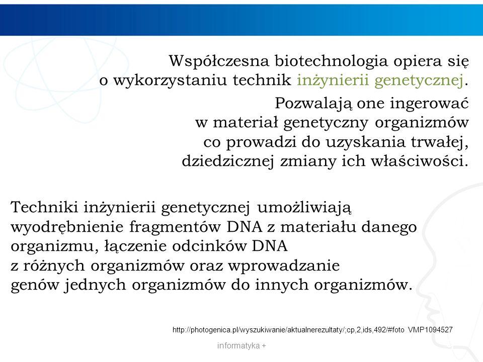 9 Współczesna biotechnologia opiera się o wykorzystaniu technik inżynierii genetycznej. Pozwalają one ingerować w materiał genetyczny organizmów co pr