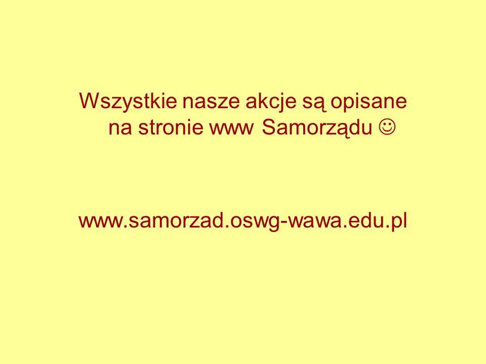 Wszystkie nasze akcje są opisane na stronie www Samorządu www.samorzad.oswg-wawa.edu.pl