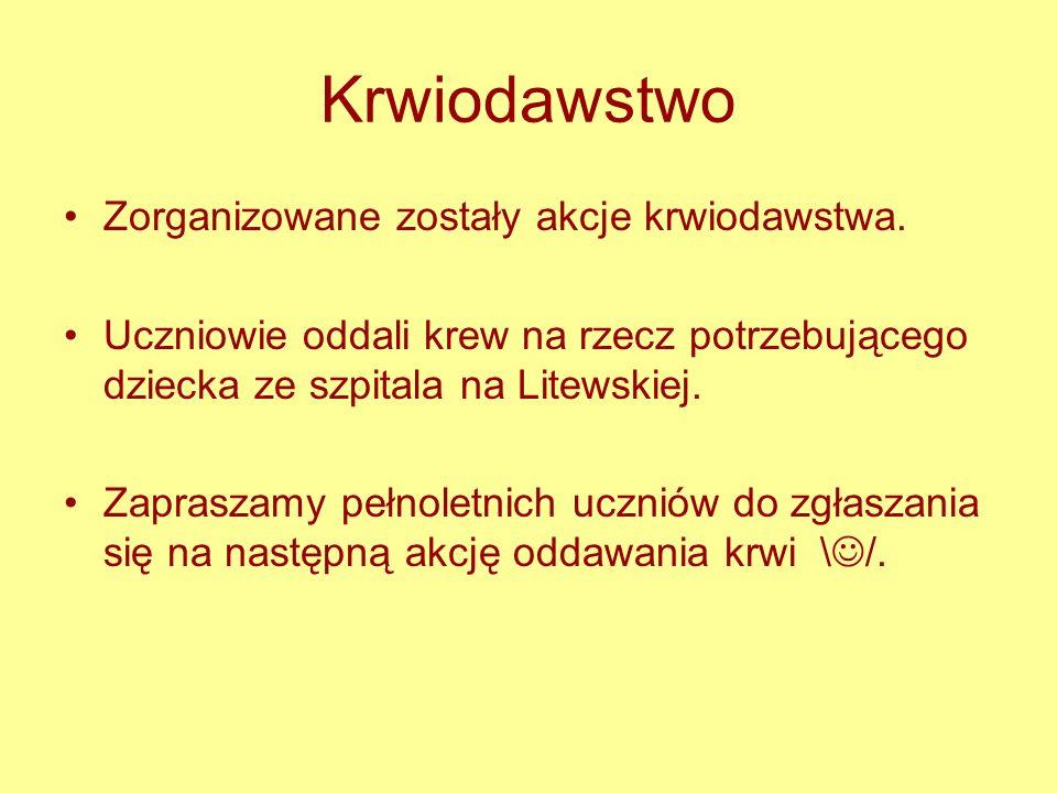 Krwiodawstwo Zorganizowane zostały akcje krwiodawstwa. Uczniowie oddali krew na rzecz potrzebującego dziecka ze szpitala na Litewskiej. Zapraszamy peł
