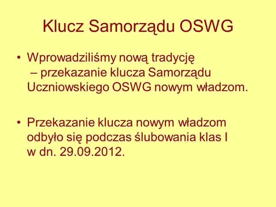 Klucz Samorządu OSWG Wprowadziliśmy nową tradycję – przekazanie klucza Samorządu Uczniowskiego OSWG nowym władzom. Przekazanie klucza nowym władzom od