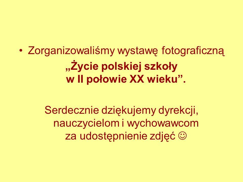 Zorganizowaliśmy wystawę fotograficzną Życie polskiej szkoły w II połowie XX wieku. Serdecznie dziękujemy dyrekcji, nauczycielom i wychowawcom za udos