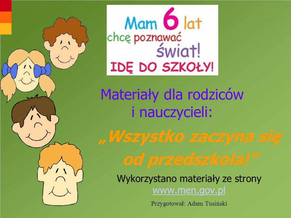 Materiały dla rodziców i nauczycieli: Wszystko zaczyna się od przedszkola! Wykorzystano materiały ze strony www.men.gov.pl www.men.gov.pl Przygotował: