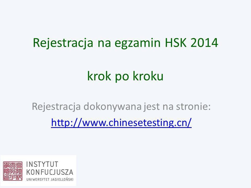 Rejestracja na egzamin HSK 2014 krok po kroku Rejestracja dokonywana jest na stronie: http://www.chinesetesting.cn/
