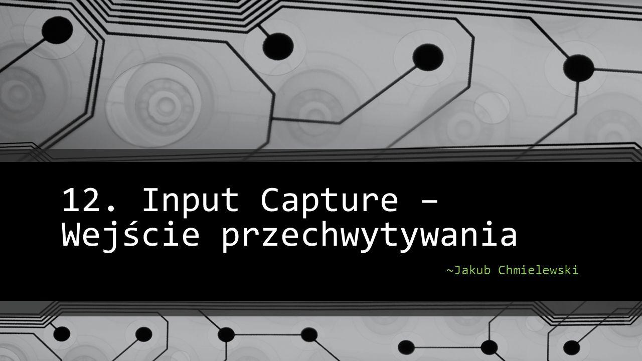12. Input Capture – Wejście przechwytywania ~Jakub Chmielewski