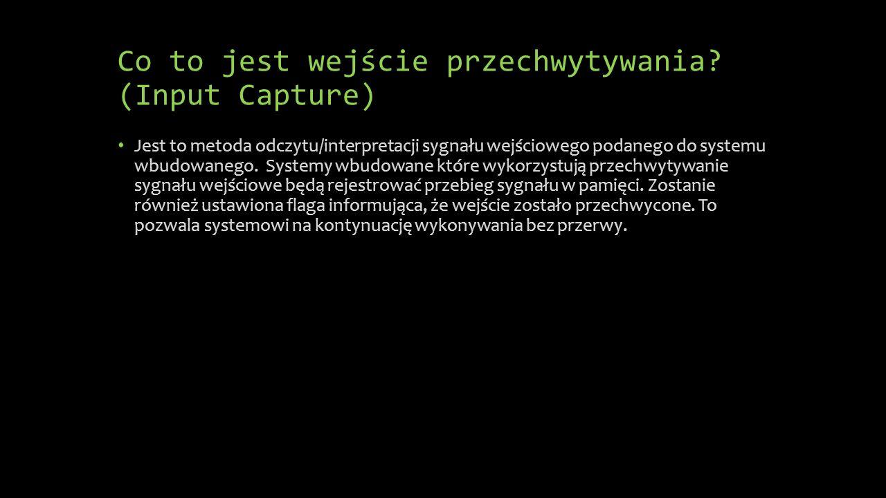 Co to jest wejście przechwytywania? (Input Capture) Jest to metoda odczytu/interpretacji sygnału wejściowego podanego do systemu wbudowanego. Systemy