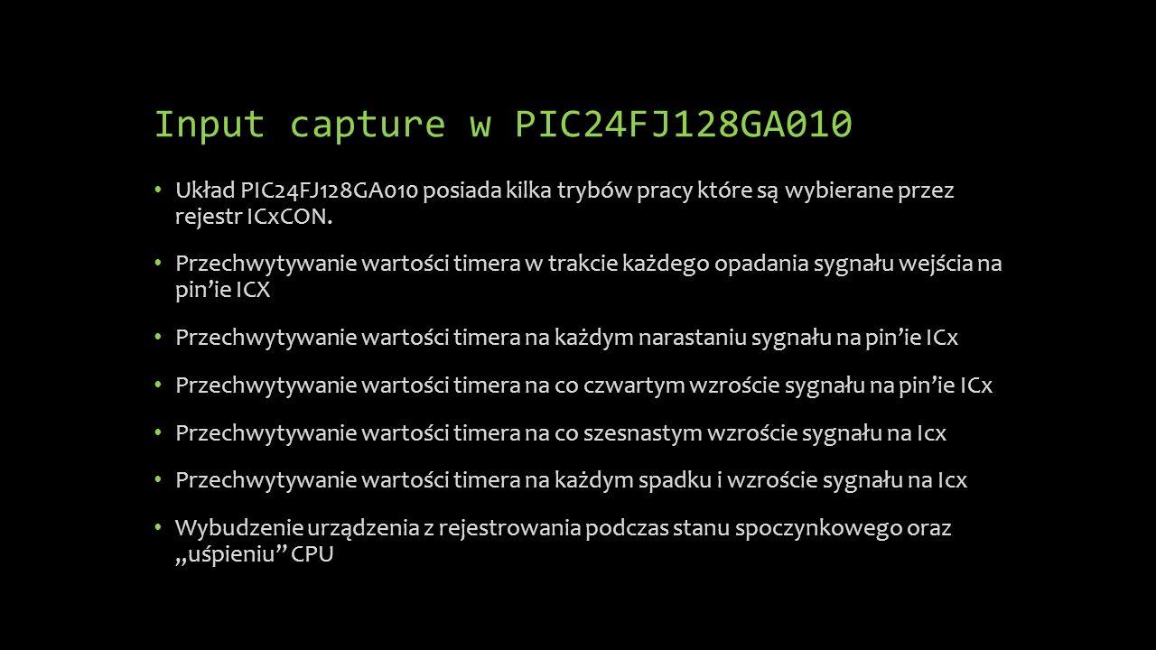 Input capture w PIC24FJ128GA010 Układ PIC24FJ128GA010 posiada kilka trybów pracy które są wybierane przez rejestr ICxCON. Przechwytywanie wartości tim